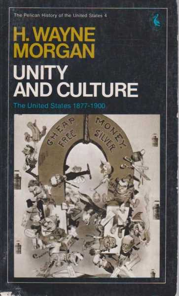 Image for Unity and Culture - The United States 1877-1900 (The Pelican Hisory of the United States 4)