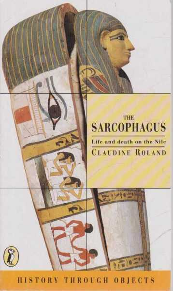 Image for History Through Objects: The Sarcophagus - Life and Death On The Nile