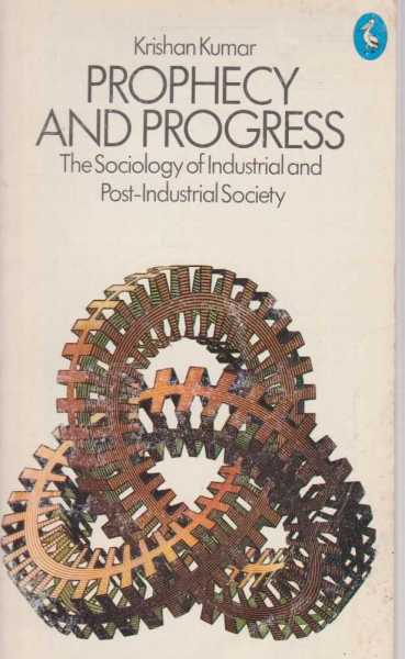 Image for Prophecy and Progress - The Socioloigy of Industrial And Post-Industrial Society