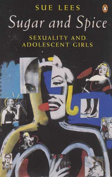 Image for Sugar and Spice: Sexuality and Adolescent Girls