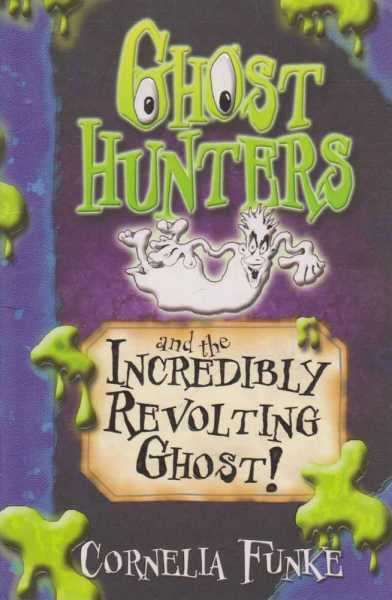 Image for Ghost Hunters And the Incredible Revolting Ghost
