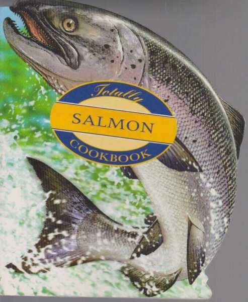 Image for The Totally Salmon Cookbook