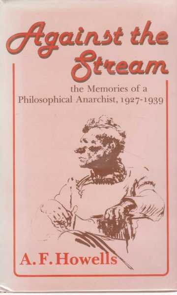 Image for Against the Stream - The Memories of a Philosophical Anarchist 1927 - 1939