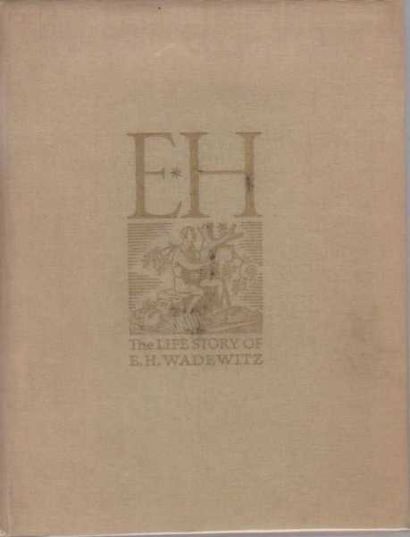 Image for E.H. The Life Story of E. H. Wadewitz