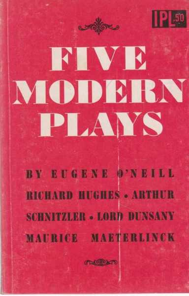 Image for Five Modern Plays - The Dreamy Kid; The Farewell Supper; The Lost Silk Hat; The Sisters' Tragedy; The Intruder