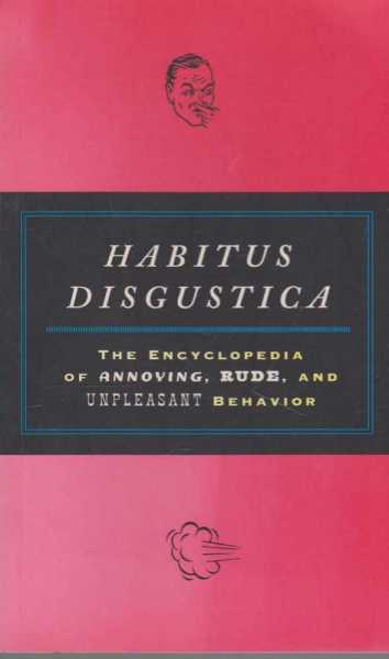 Image for Habitus Disgustica - The Encyclopedia of Annoying, Rude and Unpleasant Behavior
