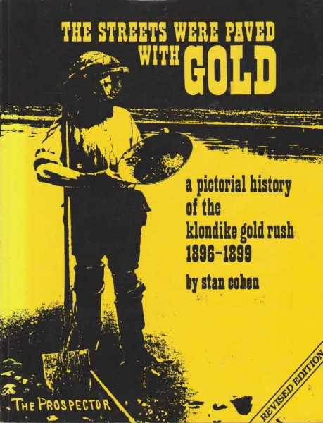 Image for The Streets Were Paved With Gold - A Pictorial History of the Klondike Goldrush 1896-1899