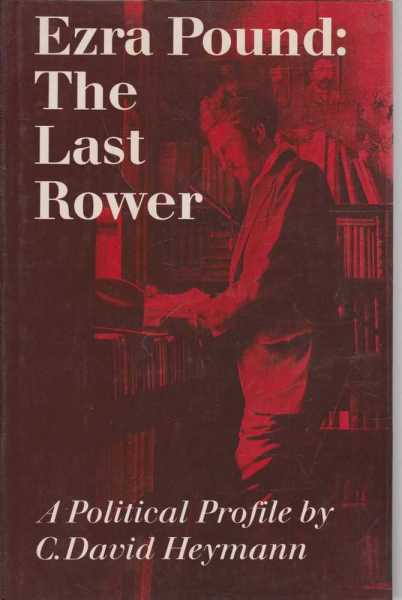Image for Ezra Pound: The Last Rower - A Political Profile