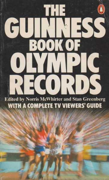 Image for The Guinness Book of Olympic Records - Complete roll of Olympic medal winners 1896-1976 incl 1906, for the 28 sports (7 winter and 21 summer) to be contestes in the 1980 celebrations and other useful information