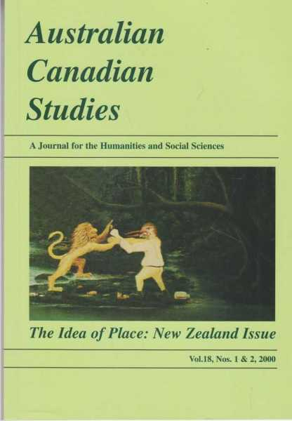 Image for Australian Canadian Studies - A Journal for the Humanities and Social Sciences - The Idea of Place: New Zealand Issue Vol. 18 Nos. 1 & 2, 2000