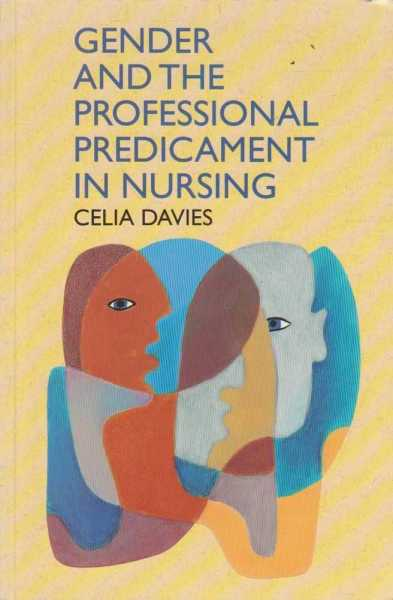 Image for Gender and the Professional Predicament in Nursing