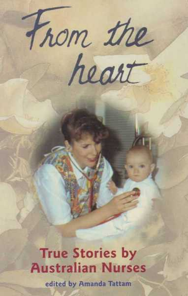 Image for From The Heart - True Stories by Australian Nurses