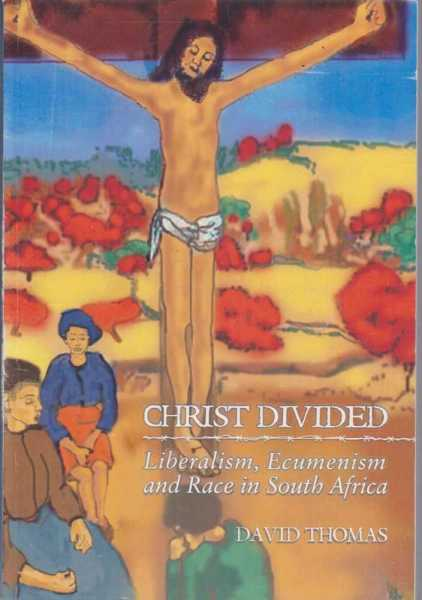 Image for Christ Divided - Liberalism, Ecumenism and Race in South Africa