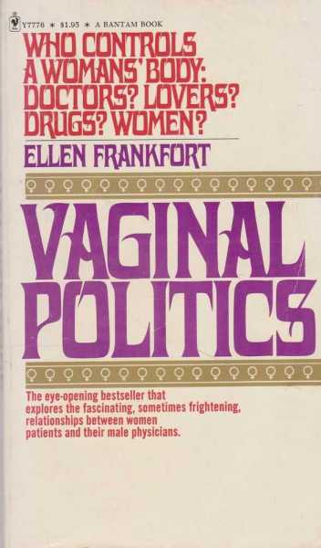 Image for Vaginal Politics - Who Controls A Woman's Body: Doctors? Lovers? Drugs? Women?