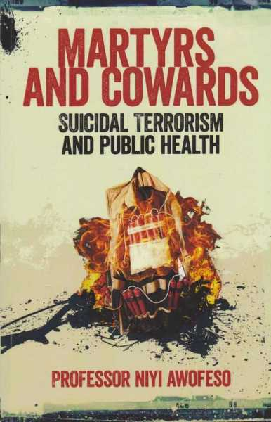 Image for Martyrs and Cowards - Suicidal Terrorism and Public Health