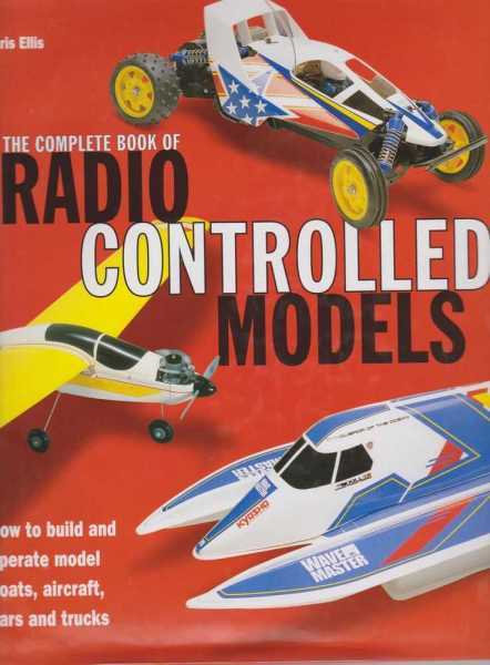 Image for The Complete Book of Radio Controlled Models - How To Build and Operate Model Boats, Aircraft, Cars and Trucks