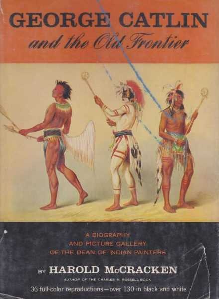 Image for George Catlin and the Old Frontier - A Biography and Picture Gallery of the Dean of Indian Painters