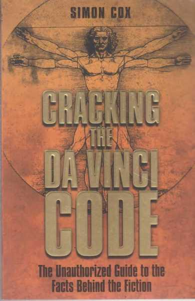 Image for Cracking The Da Vinci Code - The Unauthorized Guide to the Facts Behind The Fiction