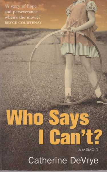 Image for Who Says I Can't - A Memoir