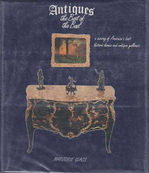 Image for Antiques - The Best of the Best - A Survey of America's Best Historic Homes and Antiques Galleries.