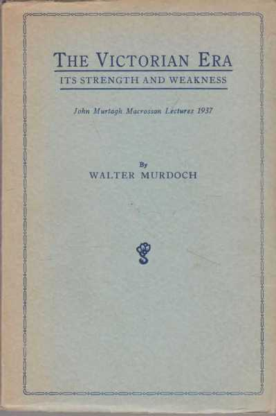 Image for The Victorian Era - Its Strength and Weakness [John Murtagh Macrossan Lectures 1937]
