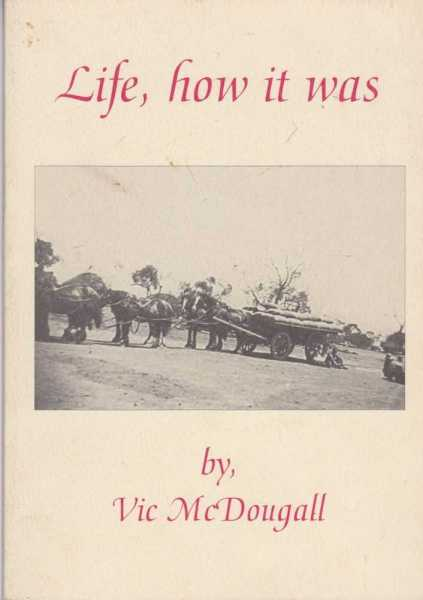 Image for Life, How It Was - The Life and Times of Vic McDougall