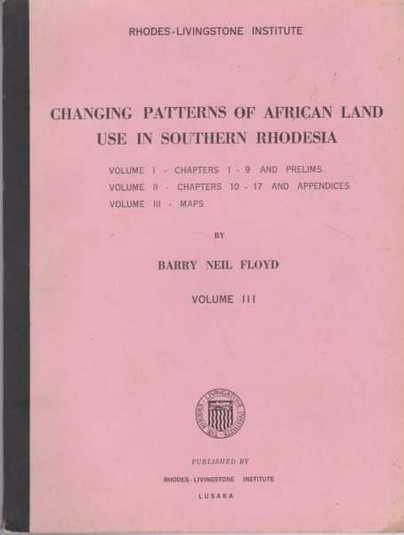 Image for Changing Patterns of African Land Use in Southern Rhodesia Volume III: Maps - Atlas of Maps, Air and Ground Photographs