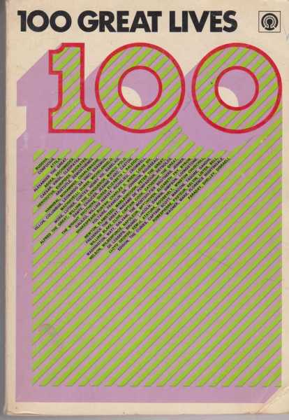 Image for 100 Great Lives - Revealing Biographies of Scientists and Inventors, leaders and Reformers, Writers and Poets, Artists and Musicians, Discoverers and Explorers, Soldiers and Statesmen, Great Women