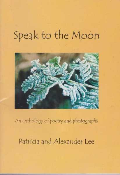 Image for Speak To The Moon - An Anthology of Poetry and Photographs