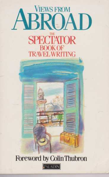 Image for Views from Abroad - The Spectator Book of Travel Writing