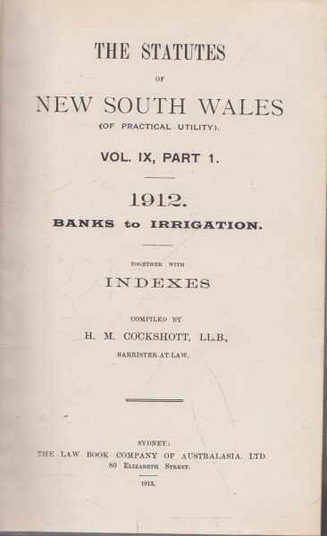 Image for The Statutes of New South Wales (Of Practical Utility) Vol IX, Part 1. 1912 - Banks to Irrigation Together with Indexes