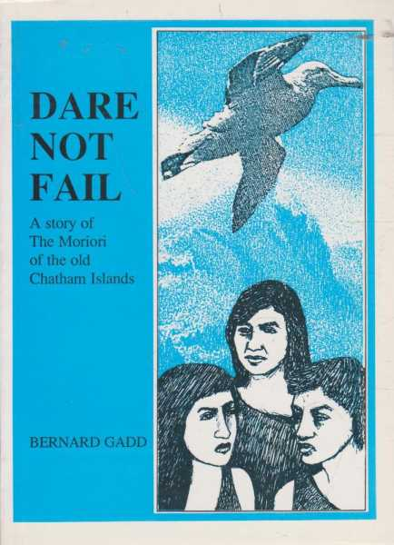 Image for Dare Not Fail - A Story of The Moriori of the Old Chatham Islands