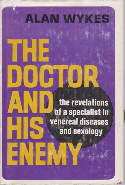 Image for The Doctor and His Enemy - The Revelations of a Specialist in Venereal Diseases and Sexology