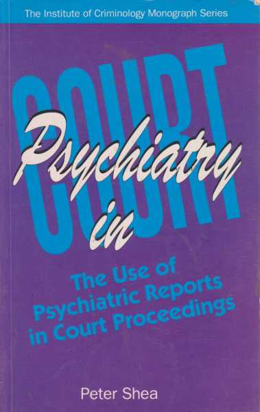 Image for Psychiatry in Court - The Use of Psychiatric Reports in Court Proceedings