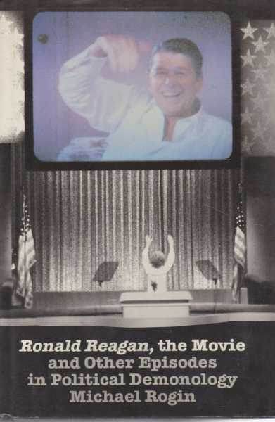 Image for Ronald Reagan, The Movie and Other Episodes in Political Demonology