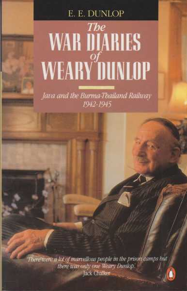 Image for The War Diaries Of Weary Dunlop - Java And The Burma Thailand Railway 1942-1945