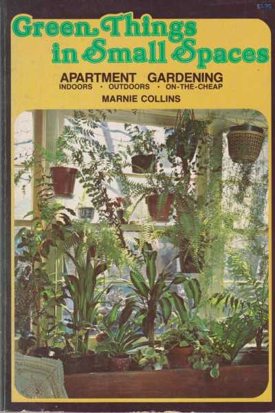 Image for Green Things in Small Spaces - Apartment Gardening - Indoors, Outdoors, On-The-Cheap