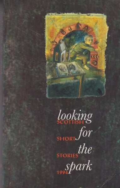 Image for Looking For The Spark - Scottish Short Stories 1994