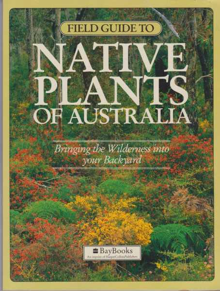 Image for Field Guide to Native Plants of Australia - Bringing the Wilderness into Your Backyard