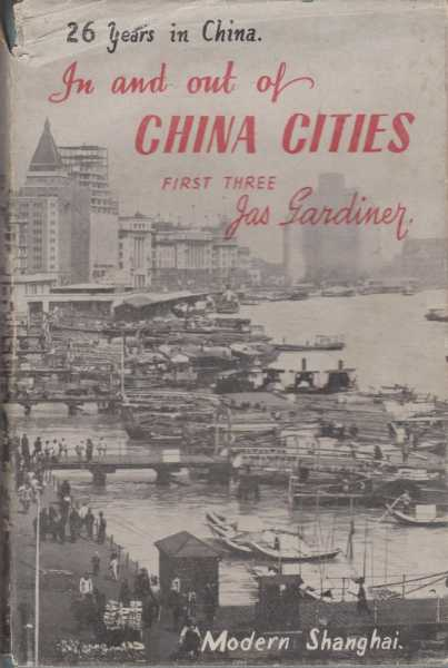 Image for In and Out of China Cities First Three: Anking, Changteh, Nanchow - Missionary Life, Experience and Adventure during the first of three periods of residence in China