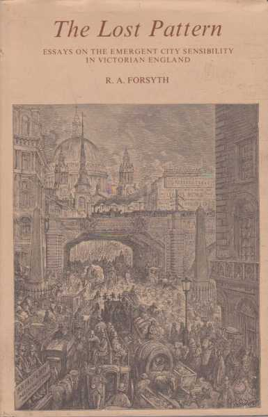 Image for The Lost Pattern - Essays on the Emergent City Sensibility in Victorian England