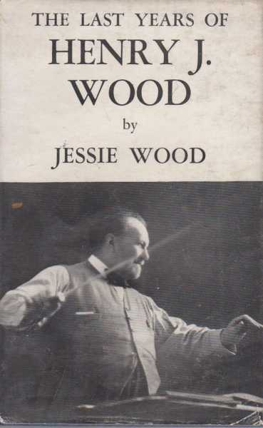 Image for The Last Years of Henry J. Wood