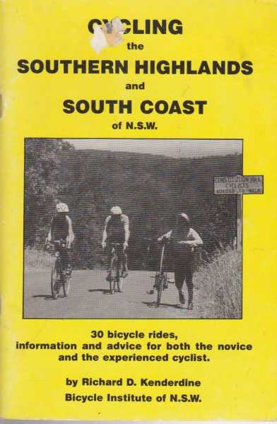 Image for Cycling the Southern Highlands and South Coast of N.S.W. - 30 Bicycle Rides, Information and Advice for both the Novice and the experienced Cyclist
