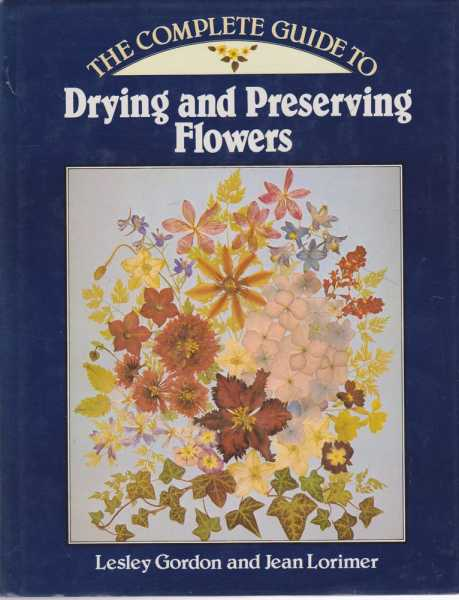 Image for The Complete Guide to Drying and Preserving Flowers