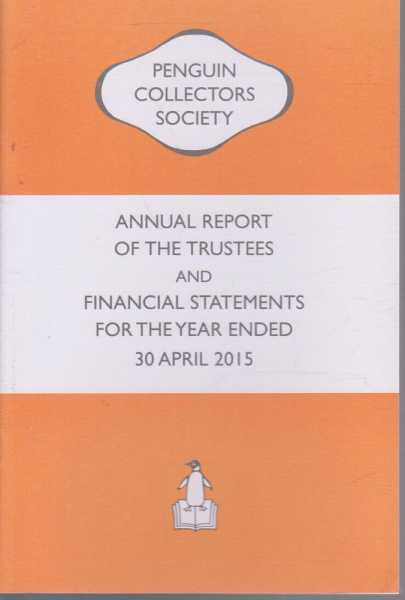 Image for The Penguin Collector Society Annual Report Of The Trustees And Financial Statements For The Year Ended 30 April 2015
