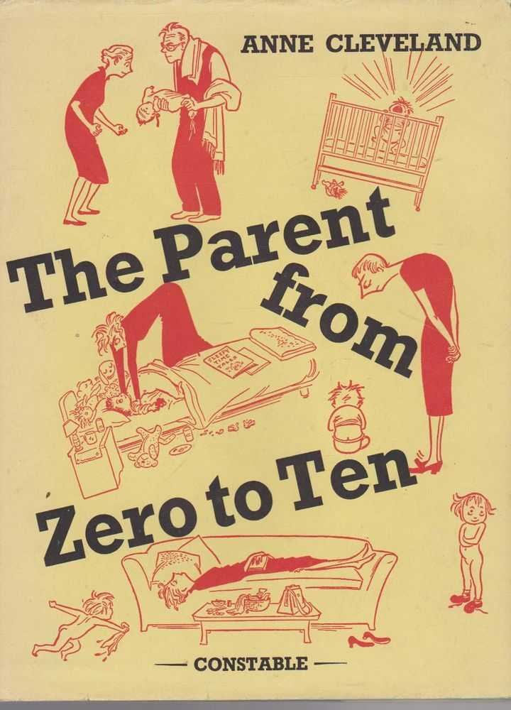 Image for The Parent from Zero to Ten: An Elementary Guide to Family Group Behavior, Pinpointed in Terms of a Minimum Parent-Survival Quotient