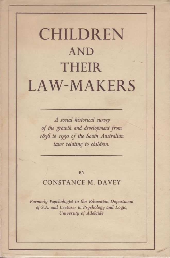Image for Children and Their Law-Makers: A Social-Historical Survey of the growth and development from 1836 to 1950 of South Australian laws relating to Children