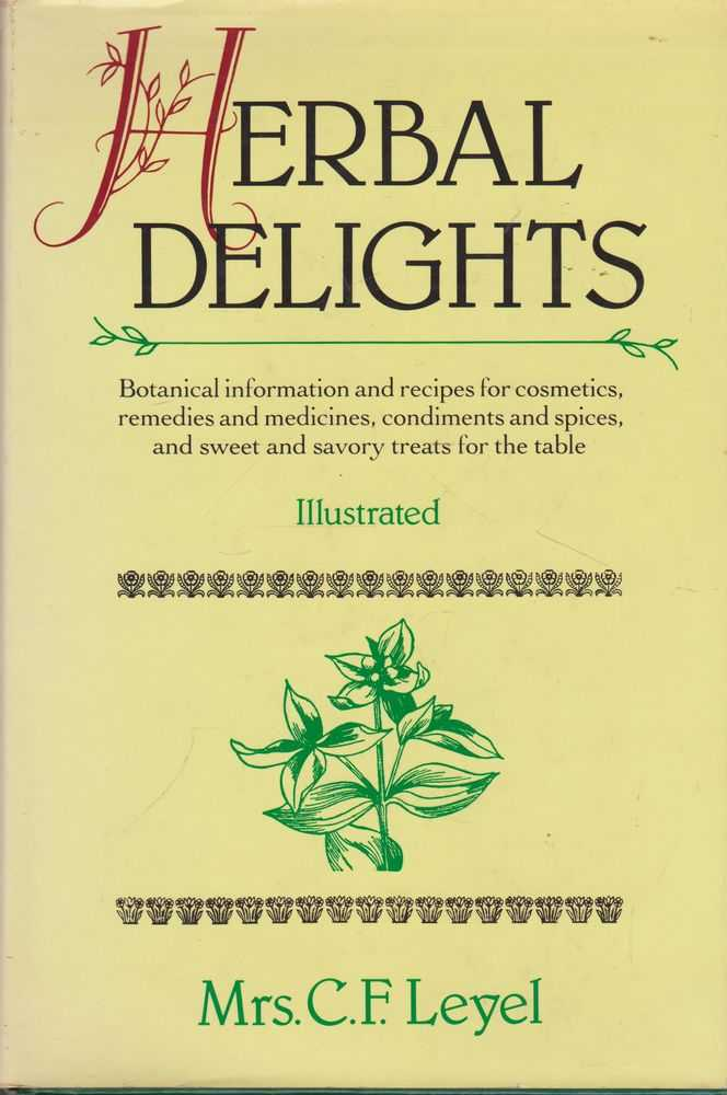 Image for Herbal Delights: Botanical Information and Recipes for Cosmetics, remedies and Medicines, Condiments and Spices and sweet and savory treats for the table [Illustrated]