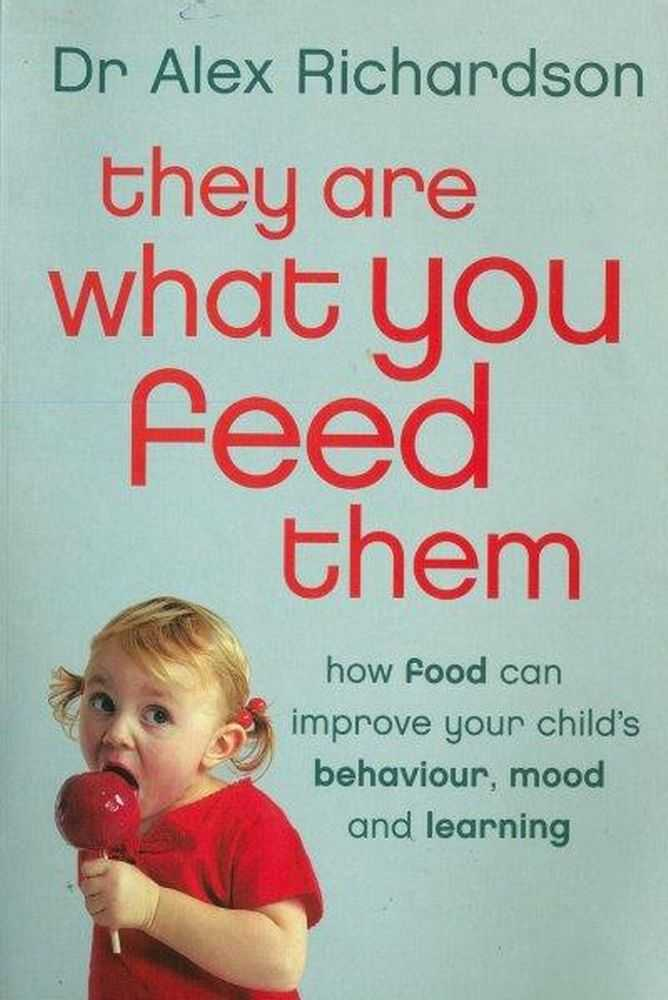 Image for They Are What You Feed Them: How Food Can Improve Your Child's Behaviour, Mood and Learning