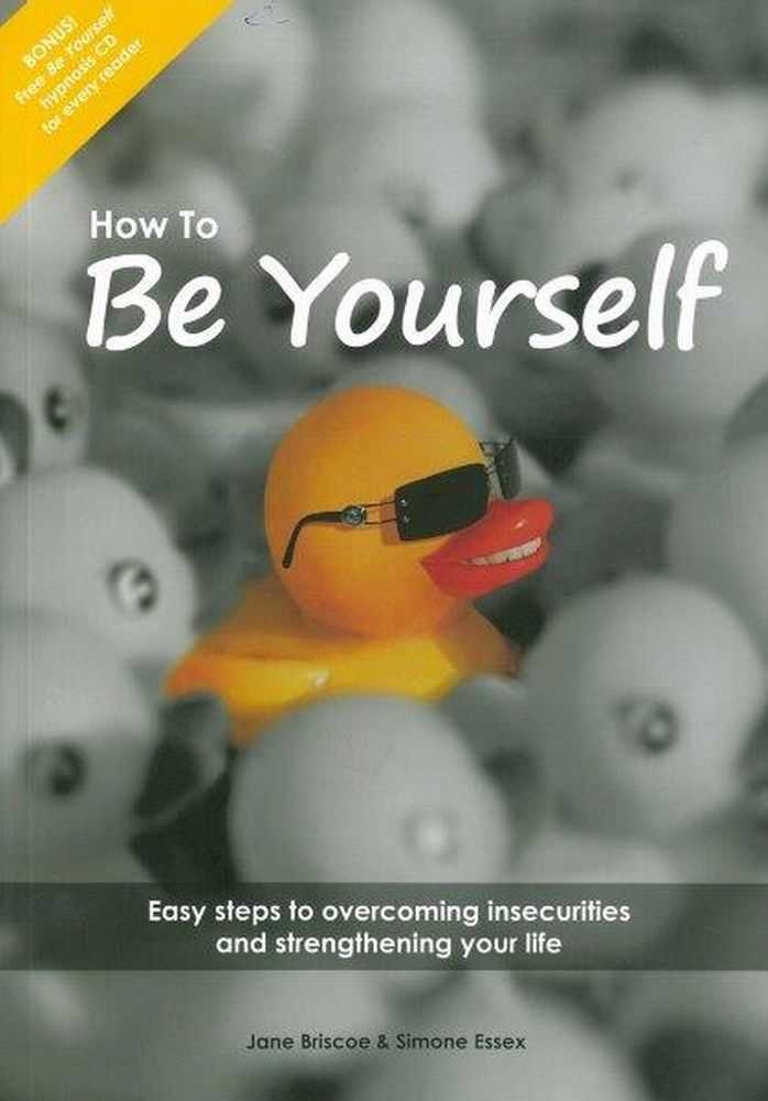 Image for How To Be Yourself: Easy Steps to Overcoming Insecurities and Strengthening Your Life [Includes Be Yourself Hypnosis CD]